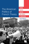 New Book: The American Politics of French Theory: Derrida, Deleuze, Guattari, and Foucault in Translation